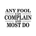 Any Fool Can Complain Saying