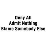 Deny All Admit Nothing Blame Somebody Else