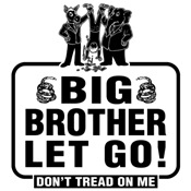 Big Brother Let Go! Don't Tread On Me!