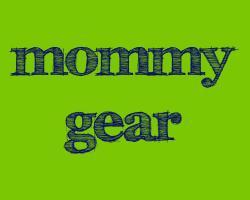 Mommy Gear