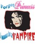 forget princess I wanna be a vampire