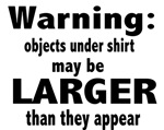 Warning objects under shirt may be larger