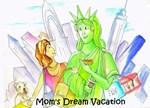 Moms Dream vacation