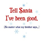 Tell Santa I've been good. (No matter what my brot
