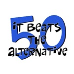 50th birthday gifts - it beats the alternative