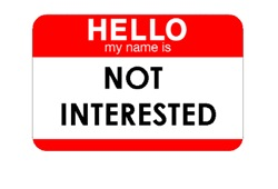 HELLO MY NAME IS...NOT INTERESTED