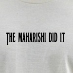 The Maharishi Did It