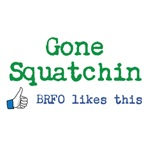 Gone Squatchin: BRFO Likes This