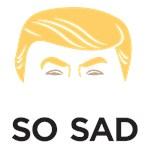 So Sad TRUMP