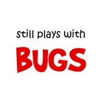 Still Plays With Bugs