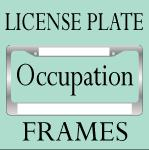 FUNNY OCCUPATION LICENSE PLATE FRAMES