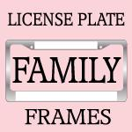 MOM DAD FAMILY LICENSE PLATE FRAMES