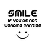 Smile If You're Not Wearing Panties
