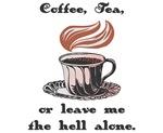 Coffee, Tea, or Leave Me Be!