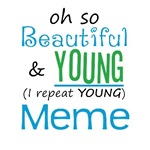 Beautiful and Young Meme