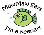 MawMaw Says I'm a Keeper!