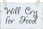 Will Cry for Food