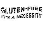 GLUTEN-FREE IT'S A NECESSITY