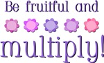 Be fruitful and multiply!
