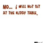 I Will Not Sit At The Kiddy Table