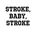 Stroke, baby, stroke