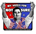 MY VOTE'S FOR NOT SURE - Idiocracy Presidential Ca