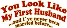 You look like my first husband