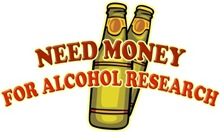 Need Money for Aclohol Research