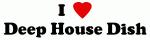 I Love Deep House Dish