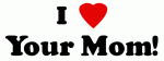 I Love Your Mom!