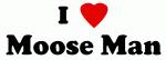 I Love Moose Man