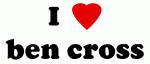 I Love ben cross
