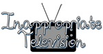 Inappropriate Television