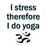 I STRESS THEREFORE I DO YOGA