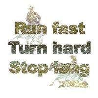 Run fast, turn hard, stop long