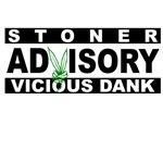 Stoner Advisory; Vicious Dank