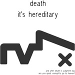 death - it's hereditary