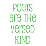 Poets are the versed kind