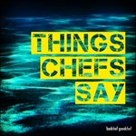 Things Chefs Say