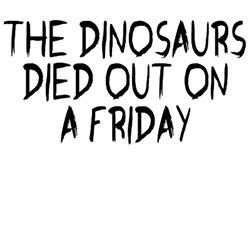 Funny Dinosaur slogan shirt for Dinosaur fans