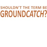 GroundCatch?