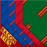 Bacon Ties and MORE