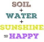 Soil+Water+Sunshine=Happy