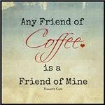 Any Friend of Coffee Friend of Mine