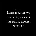 Life is What We Make it