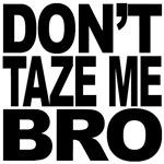 Don't Taze Me Bro