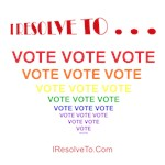 I Resolve To . . . Vote, Vote!