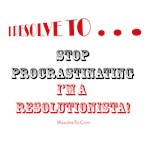 I Resolve To . . . Stop Procrastinating!