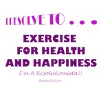 I Resolve To . . . Exercise For Happiness!