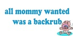 All Mommy Wanted Was A Backrub